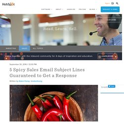 5 Spicy Sales Email Subject Lines Guaranteed to Get a Response