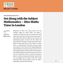 Get Along with the Subject Mathematics – Hire Maths Tutor in London – Brainy Tutors