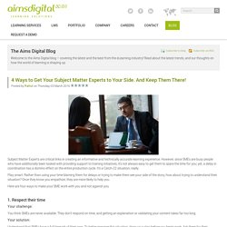 4 Ways to Get Your Subject Matter Experts to Your Side. And Keep Them There! - Aims Digital Blog - The Aims Digital Blog