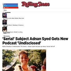 2015/08 [Rolling Stones] 'Serial' Subject Adnan Syed Gets New Podcast 'Undisclosed' - Rolling Stone