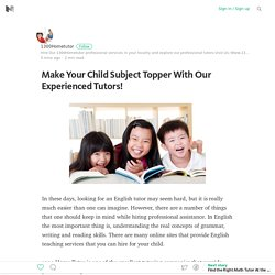 Make Your Child Subject Topper With Our Experienced Tutors!
