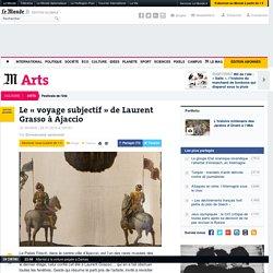 Le «voyage subjectif» de Laurent Grasso à Ajaccio