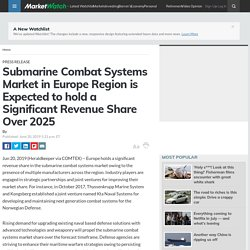 Submarine Combat Systems Market in Europe Region is Expected to hold a Significant Revenue Share Over 2025
