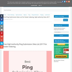 Free Ping Submission Sites List For Faster Indexing, High Authority Sites 2017 - Free Dofollow SEO Link Submission Sites List