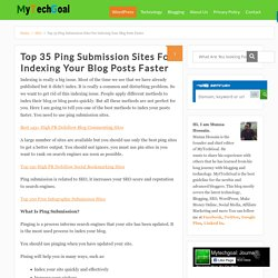 Top 35 Ping Submission Sites For Indexing Your Blog Posts Faster - MyTechGoal