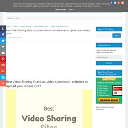Best Video Sharing Sites List, video submission websites to upload your videos 2017 - Free Dofollow SEO Link Submission Sites List
