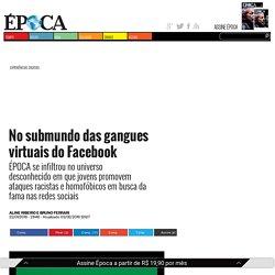 No submundo das gangues virtuais do Facebook - ÉPOCA