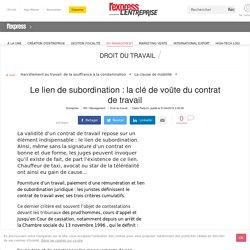 Le lien de subordination : la clé de voûte du contrat de travail