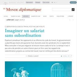 Imaginer un salariat sans subordination, par Danièle Linhart (Le Monde diplomatique, juillet 2017)