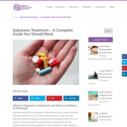 Suboxone Treatment - A Complete Guide You Should Read