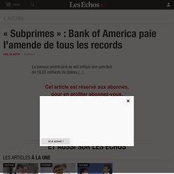 «Subprimes»: Bank of America paie l'amende de tous les records - Les Echos