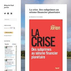 La crise. Des subprimes au séisme financier planétaire