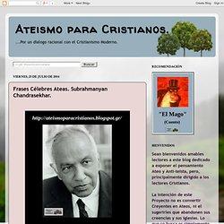 Ateismo para Cristianos.: Frases Célebres Ateas. Subrahmanyan Chandrasekhar.