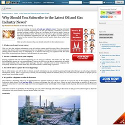 Why Should You Subscribe to the Latest Oil and Gas Industry News? by Mohammad Khalid