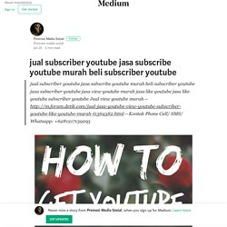 jual subscriber youtube jasa subscribe youtube murah beli subscriber youtube
