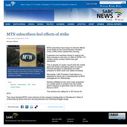MTN subscribers feel effects of strike:Wednesday 20 May 2015