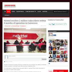 Nexttel reaches 2 million subscribers within 8 months of operation in Cameroon