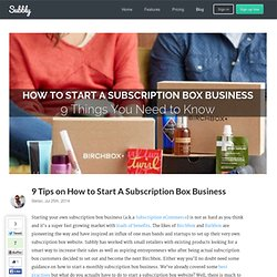 9 Tips on How to Start A Subscription Box Business