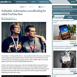 Subbable: Subscription crowdfunding for rabid YouTube fans