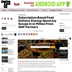 Subscription-Based Food Delivery Startup SpoonJoy Scoops In $1 Million From SAIF Partners - The Tech Portal