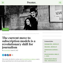 The current move to subscription models is a revolutionary shift for journalism – Poynter