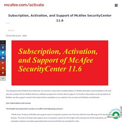 Subscription, Activation, and Support of McAfee SecurityCenter 11.6 - mcafee.com/activate