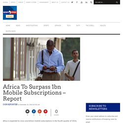 Africa To Surpass 1bn Mobile Subscriptions - Report - Reports Afrique News