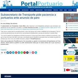 Subsecretario de Transporte pide paciencia a portuarios ante anuncio de paro - Portal Portuario