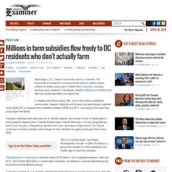 Millions in farm subsidies flow freely to DC residents who don't actually farm
