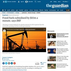 Fossil fuels subsidised by $10m a minute, says IMF