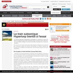 Le train subsonique Hyperloop bientôt à l'essai
