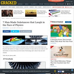 7 Man-Made Substances that Laugh in the Face of Physics | Cracke