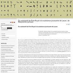 Du substantif de Port-Royal à la substance jouissante de Lacan, de Maryvonne Lemaire