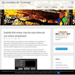 Subtitle Edit online: crez les sous titres de vos videos simplement
