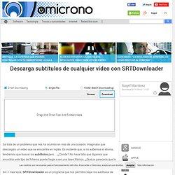 Descarga subtítulos de cualquier vídeo con SRTDownloader