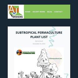 Subtropical Permaculture Plant List - Aaron Jerad Designs