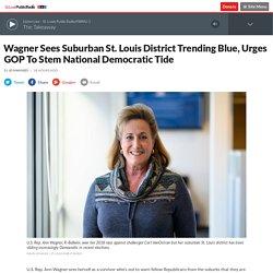 Wagner Sees Suburban St. Louis District Trending Blue, Urges GOP To Stem National Democratic Tide