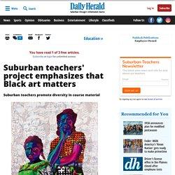 Suburban teachers' project emphasizes that Black art matters