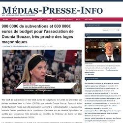 900 000€ de subventions et 600 000€ euros de budget pour l'association de Dounia Bouzar, très proche des loges maçonniques