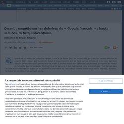 Qwant : enquête sur les déboires du « Google français » : hauts salaires, déficit, subventions, utilisation de Bing et Bing Ads