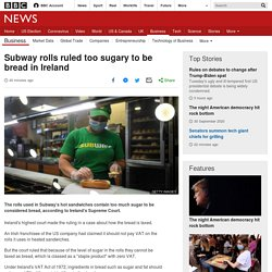 Subway rolls ruled too sugary to be bread in Ireland