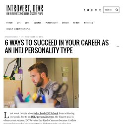 6 ways to succeed in your career as an INTJ personality type