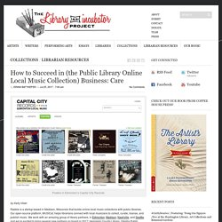 How to Succeed in (the Public Library Online Local Music Collection) Business: Care