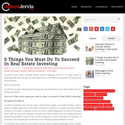 3 Things You Must Do To Succeed In Real Estate Investing by James Jervis Investors