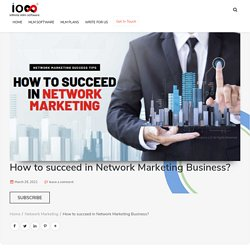 How to Succeed in Network Marketing Business - MLM Success Tips