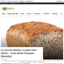 Le succès absolu: Le pain sans farine – vous devez l'essayer (Recette)