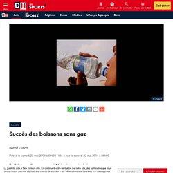 Succès des boissons sans gaz - DH Les Sports+