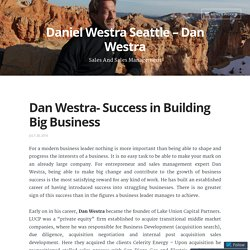 Dan Westra- Success in Building Big Business – Daniel Westra Seattle – Dan Westra