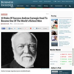 10 Rules Of Success Andrew Carnegie Used To Become One Of The World's Richest Men