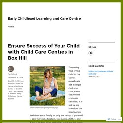 Ensure Success of Your Child with Child Care Centres in Box Hill – Early Childhood Learning and Care Centre